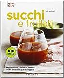 Succhi e frullati. Tante proposte con frutta e verdura anche per centrifugati e smoothie di Bardi, Carla (2013) Tapa blanda