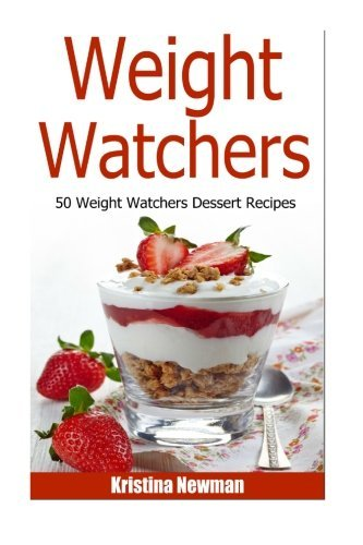 Weight Watchers - 50 Weight Watcher Dessert Recipes by Kristina Newman (2015-07-24) par Kristina Newman