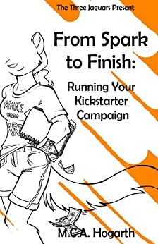 From Spark to Finish: Running Your Kickstarter Campaign by [Hogarth, M.C.A.]