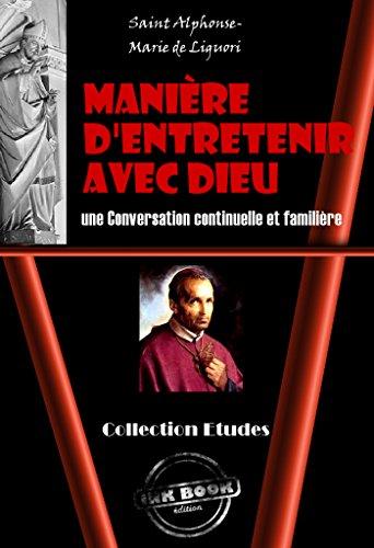 Manière d'Entretenir avec Dieu une Conversation continuelle et familière: édition intégrale (Religion)