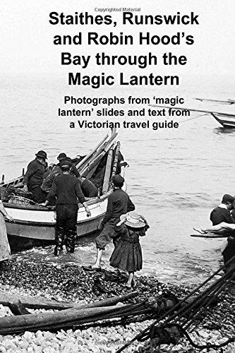 Staithes, Runswick and Robin Hood's Bay through the Magic Lantern -