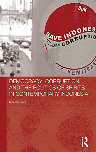 Democracy, Corruption and the Politics of Spirits in Contemporary Indonesia (The Modern Anthropology of Southeast Asia) by Nils Bubandt (2014-05-27)