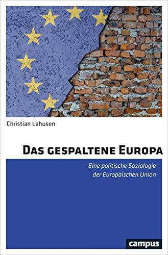 Das gespaltene Europa: Eine politische Soziologie der Europäischen Union