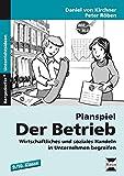 Planspiel: Der Betrieb: Wirtschaftliches und soziales Handeln in Unternehmen begreifen (9. und 10. Klasse)