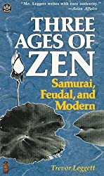 Three Ages of Zen: Sumurai, Feudal and Modern by Trevor Leggett (1993-08-02)