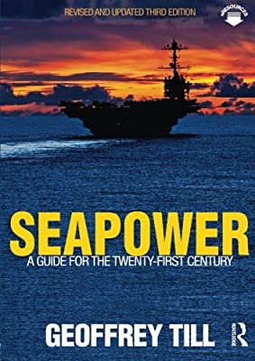 Seapower: A Guide for the Twenty-First Century (Cass Series: Naval Policy and History)
