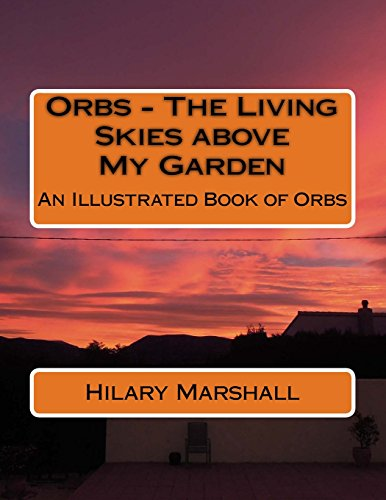 Orbs - The Living Skies above My Garden: An Illustrated Book of Orbs