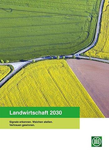 Landwirtschaft 2030: Signale erkennen. Weichen stellen. Vertrauen gewinnen. (Archiv der DLG)