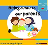 #9: Being dutiful to our parents - Allah Loves Series - building islamic character - Childrens Picture Book