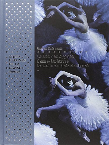 Chefs-d'oeuvre de la danse. Le Lac des cygnes, La Belle au bois dormant, Casse-noisette par Rosita Boisseau