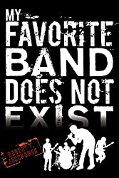 My Favorite Band Does Not Exist by Robert T. Jeschonek (2011-07-11)