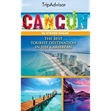 TripAdvisor - Cancun, the Best Tourist Destination in the Caribbean: The Ultimate Travel Guide to the Wild Blueyonder of Mexico (Includes the Best in Culture,Accommodation,Site ... Seeing,Shopping & etc) (English Edition)