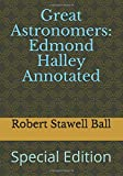 Great Astronomers: Edmond Halley Annotated: Special Edition