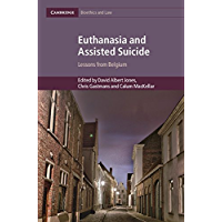 Euthanasia and Assisted Suicide: Lessons from Belgium (Cambridge Bioethics and Law Book 42) (English Edition)