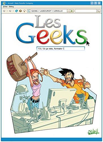 Les Geeks T03 : Si ça rate, formate ! par Gang