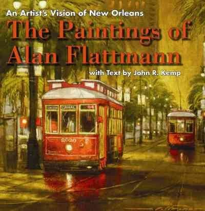 [(An Artist's Vision of New Orleans : The Paintings of Alan Flattmann)] [Text by John R Kemp] published on (January, 2014)