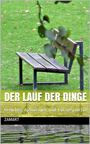 Der Lauf der Dinge: Gedichte, Aphorismen und Kurzgeschichte  (Gedichte und Aphorismen von zamart 2)