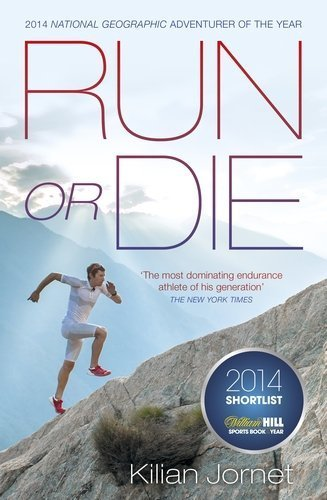 By Kilian Jornet Run or Die: The Inspirational Memoir of the World's Greatest Ultra-Runner