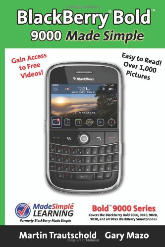 BlackBerry Bold 9000 Made Simple: Written for the Bold 9000, 9010, 9020, 9030, and all 90xx Series BlackBerry Smartphones Serie 9000 Mobile