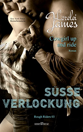 Cowgirl up and ride - Süße Verlockung (Rough Riders 3) (Cowgirl Rodeo Western)