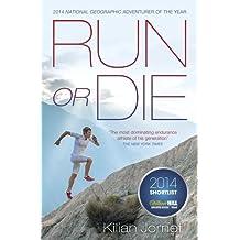 By Kilian Jornet Run or Die: The Inspirational Memoir of the World's Greatest Ultra-Runner