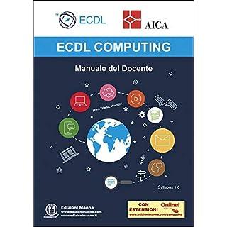ECDL Computing. Manuale del Docente: con estensioni online (Italian Edition)