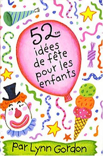 52 idées de fête pour les enfants par Lynn Gordon
