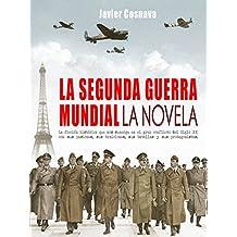 LA SEGUNDA GUERRA MUNDIAL, la novela (WW2) (Spanish Edition)
