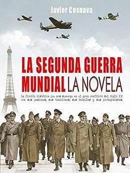 LA SEGUNDA GUERRA MUNDIAL, la novela (WW2) eBook: Javier
