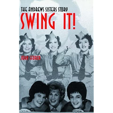 Swing It!: The Andrews Sisters Story by John Sforza (2-Oct-2009) Paperback
