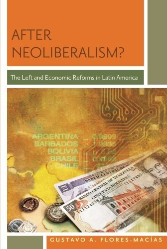 After Neoliberalism?: The Left and Economic Reforms in Latin America by Gustavo A. Flores-Macias (2012-04-19)