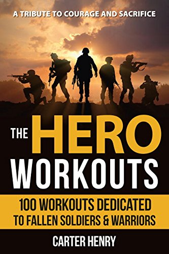 the-hero-workouts-100-workouts-dedicated-to-fallen-soldiers-warriors