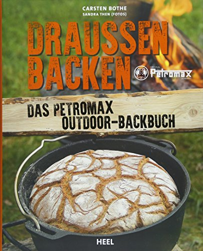 Draußen Backen: Das Petromax - Dutch Oven Backbuch