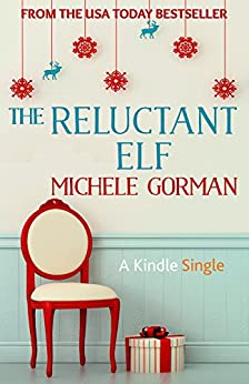 The Reluctant Elf: A chick lit / romantic comedy novella (Kindle Single) by [Gorman, Michele]