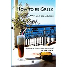 How to Be Greek Without Being Greek (English Edition)