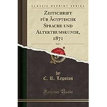 Zeitschrift für Ägyptische Sprache und Alterthumskunde, 1871, Vol. 9 (Classic Reprint)