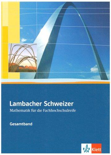 Klett Lambacher Schweizer Mathematik für die Fachhochschulreife. Gesamtband: Schülerbuch