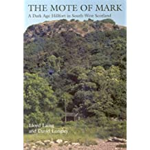 The Mote of Mark: A Dark Age Hillfort in South-West Scotland (Oxbow Monographs)