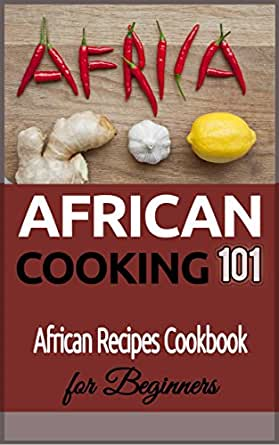African cooking for beginners african recipes cookbook african enter your mobile number or email address below and well send you a link to download the free kindle app then you can start reading kindle books on your forumfinder Gallery