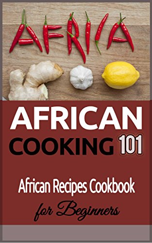 African Cooking: for beginners - African Recipes Cookbook (African recipes - African cooking - African Food - African Meals 1) (English Edition)