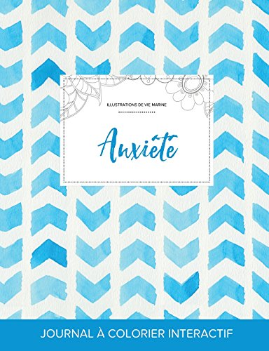 Journal de Coloration Adulte: Anxiete (Illustrations de Vie Marine, Chevron Aquarelle)