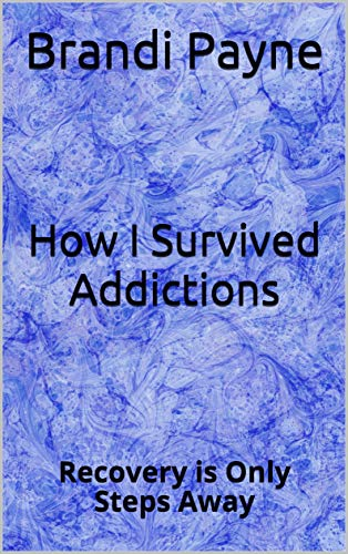 How I Survived Addictions: Recovery is Only Steps Away (English Edition)