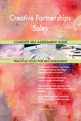 Creative Partnerships Sales All-Inclusive Self-Assessment - More than 700 Success Criteria, Instant Visual Insights, Comprehensive Spreadsheet Dashboard, Auto-Prioritized for Quick Results