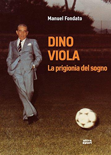 Dino Viola. La prigionia del sogno (Ultra sport) por Manuel Fondato