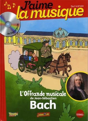 J'aime la musique : L'offrande musicale de Jean-Sébastien Bach (Livre CD)
