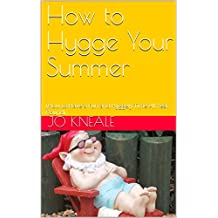 How to Hygge Your Summer: (How to Have a Fun and Hyggely Time All Year Round) (English Edition)