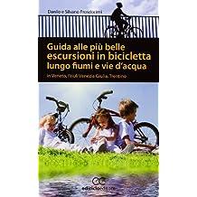 Guida alle più belle escursioni in bicicletta lungo fiumi e vie d'acqua in Veneto, Friuli Venezia Giulia, Trentino Alto Adige