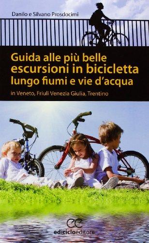 Guida alle pi belle escursioni in bicicletta lungo fiumi e vie d'acqua in Veneto, Friuli Venezia Giulia, Trentino Alto Adige