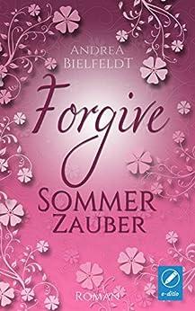 FORGIVE - Sommerzauber Liebesroman (Jahreszeitenreihe 2) (German Edition) by [Bielfeldt, Andrea]