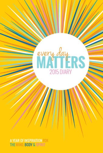 Every Day Matters 2015 Diary: A Year of Inspiration for the Mind Body & Spirit (Diary 2015)